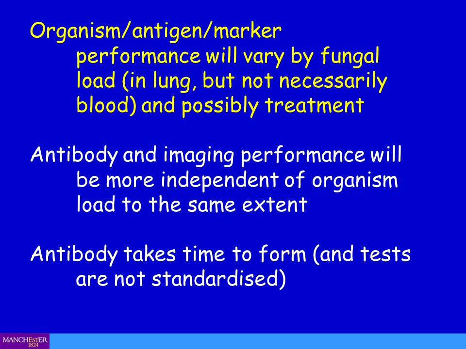 Organism/antigen/marker performance will vary by fungal load (in lung, but not necessarily blood) and possibly treatment Antibody and imaging performa