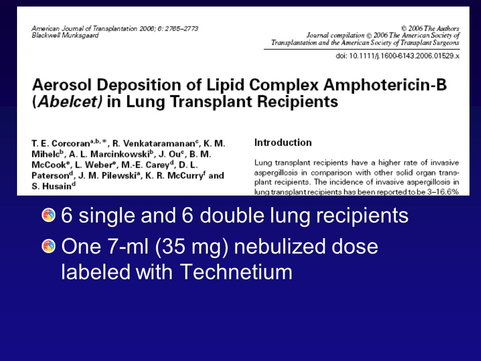 6 single and 6 double lung recipients One 7-ml (35 mg) nebulized dose labeled with Technetium