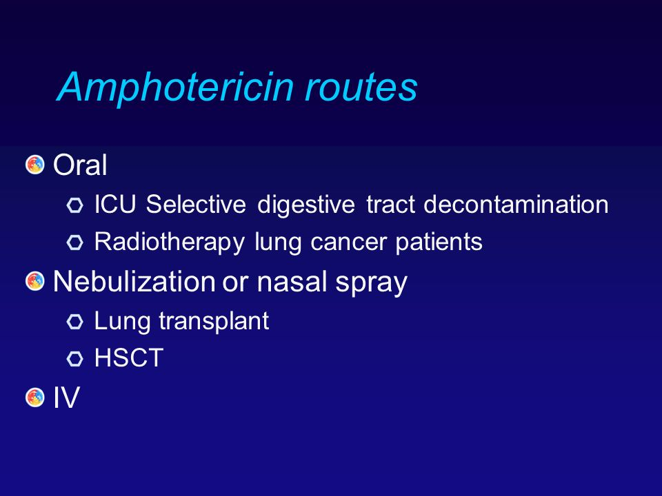 Amphotericin routes Oral ICU Selective digestive tract decontamination Radiotherapy lung cancer patients Nebulization or nasal spray Lung transplant H