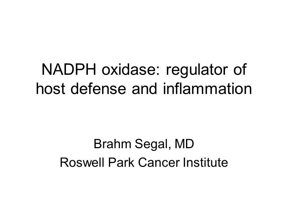 NADPH oxidase: regulator of host defense and inflammation Brahm Segal, MD Roswell Park Cancer Institute