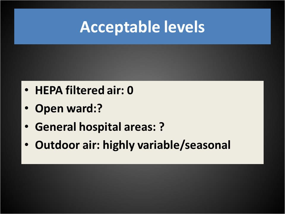Acceptable levels HEPA filtered air: 0 Open ward:.