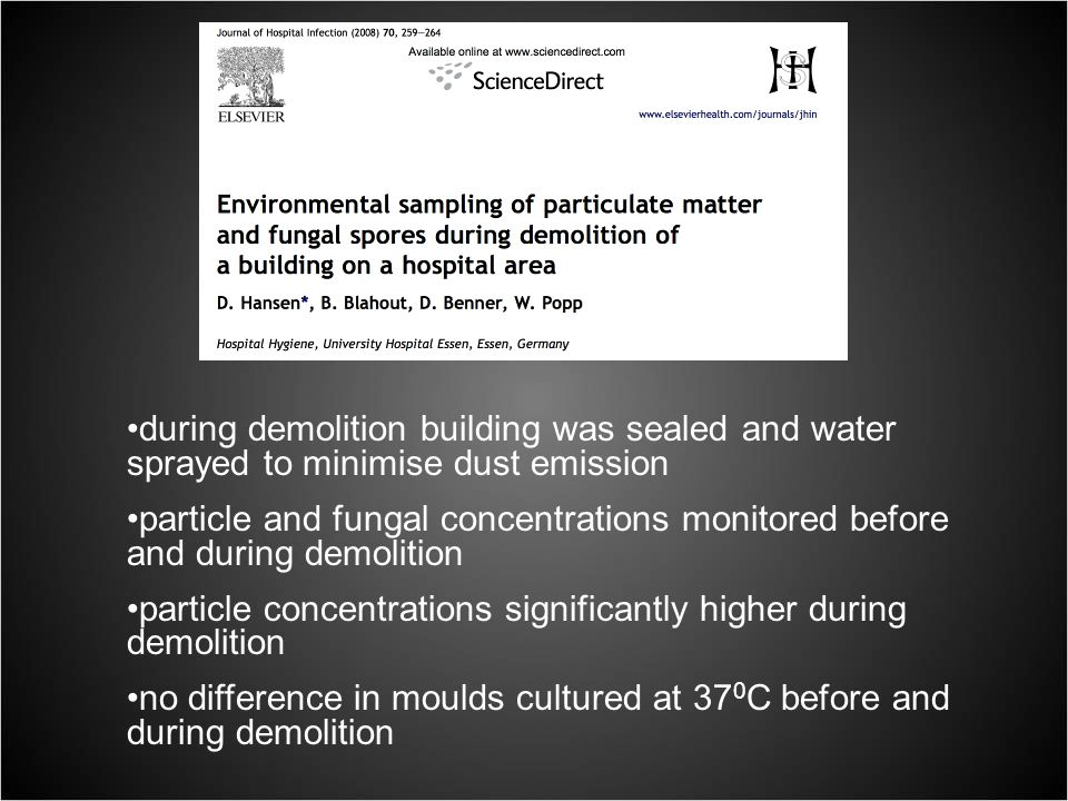 during demolition building was sealed and water sprayed to minimise dust emission particle and fungal concentrations monitored before and during demolition particle concentrations significantly higher during demolition no difference in moulds cultured at 37 0 C before and during demolition
