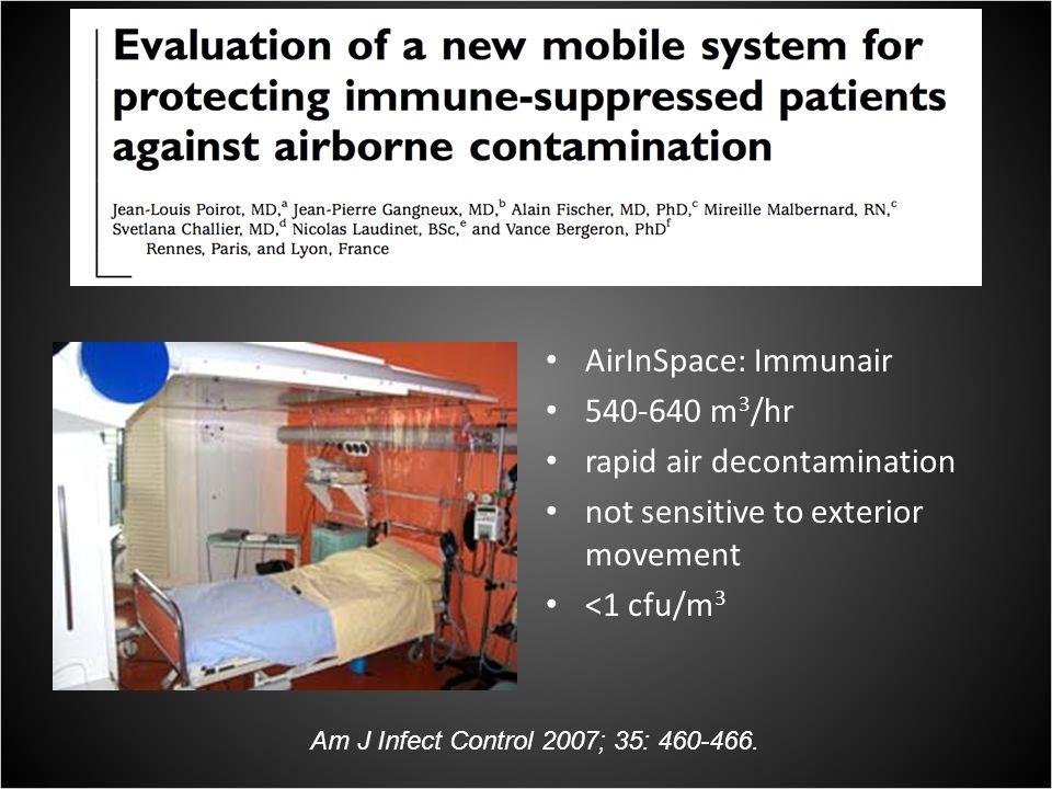 AirInSpace: Immunair 540-640 m 3 /hr rapid air decontamination not sensitive to exterior movement <1 cfu/m 3 Am J Infect Control 2007; 35: 460-466.