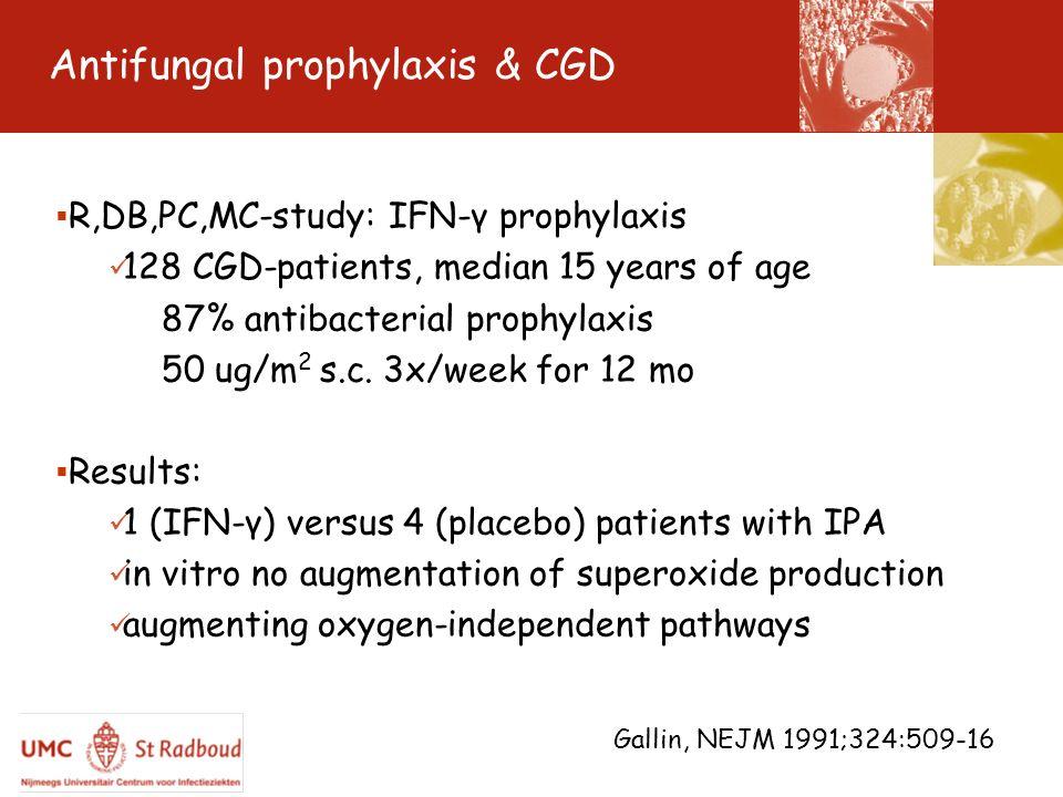 Antifungal prophylaxis & CGD R,DB,PC,MC-study: IFN-γ prophylaxis 128 CGD-patients, median 15 years of age 87% antibacterial prophylaxis 50 ug/m 2 s.c.