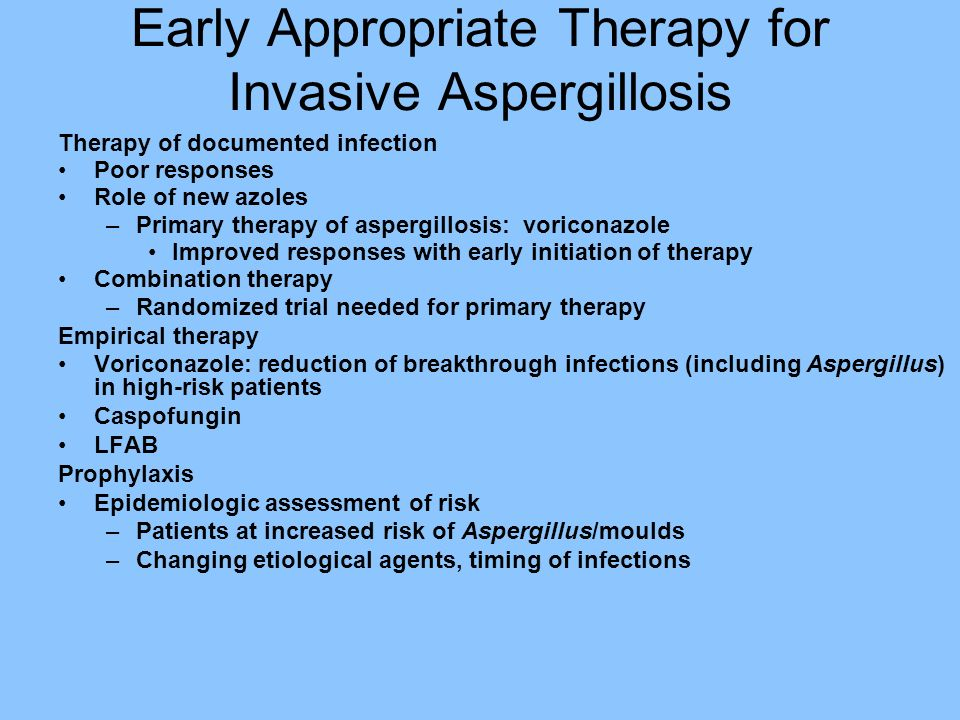 Early Appropriate Therapy for Invasive Aspergillosis Therapy of documented infection Poor responses Role of new azoles –Primary therapy of aspergillos