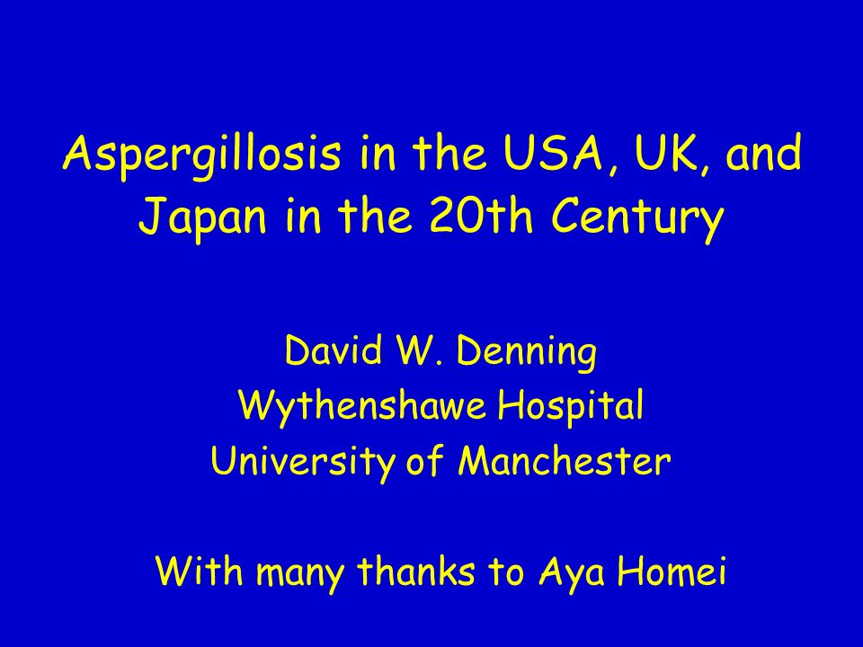Aspergillosis in the USA, UK, and Japan in the 20th Century David W.