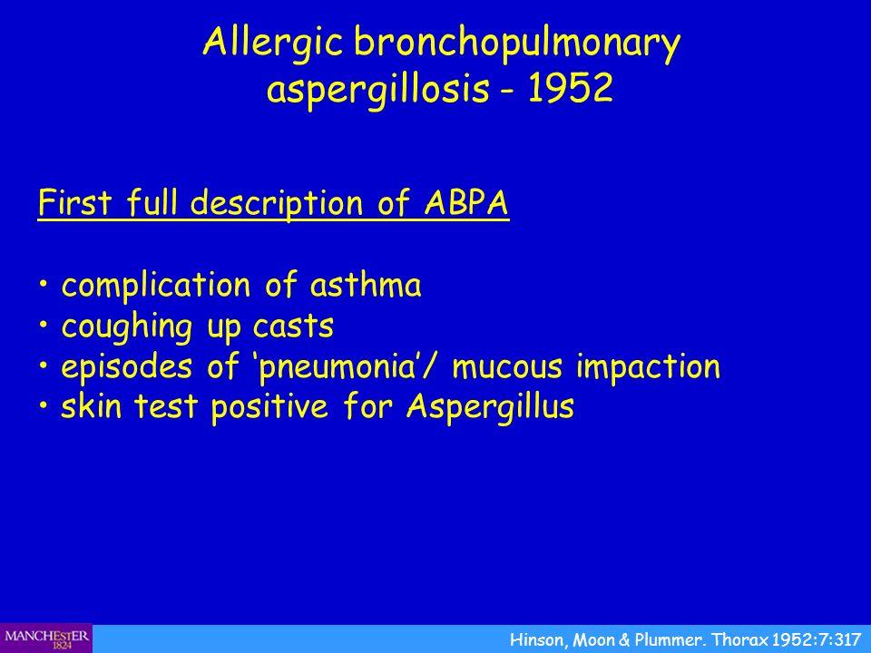 Allergic bronchopulmonary aspergillosis - 1952 Hinson, Moon & Plummer.