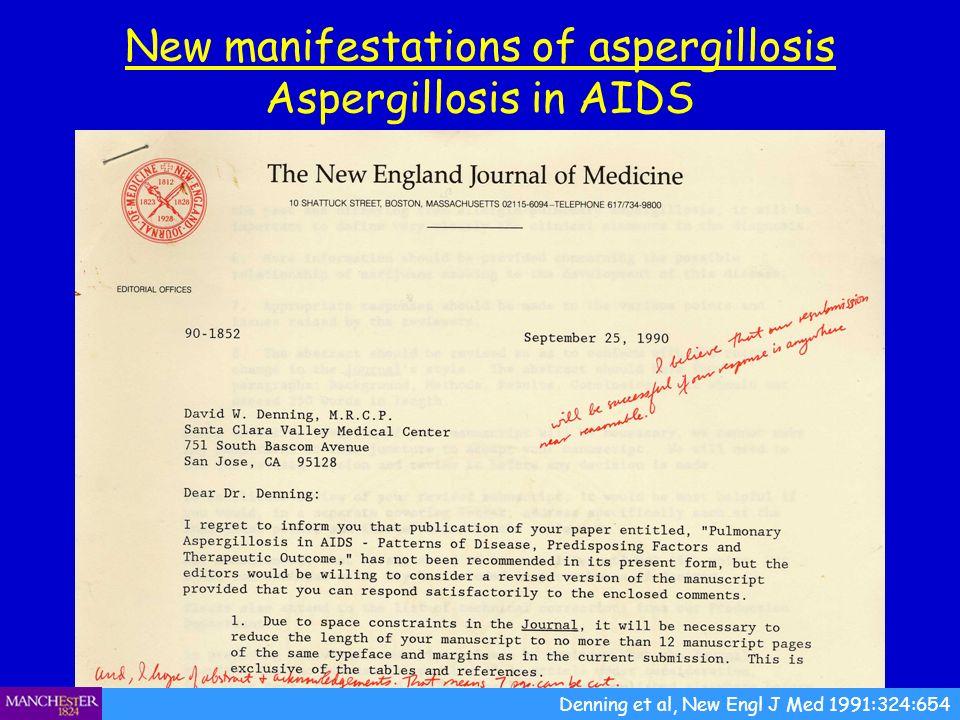 New manifestations of aspergillosis Aspergillosis in AIDS Denning et al, New Engl J Med 1991:324:654
