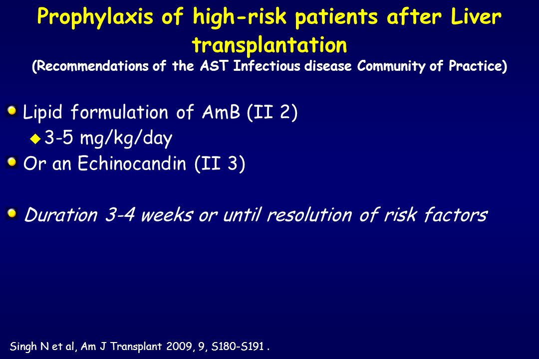 Lipid formulation of AmB (II 2) u 3-5 mg/kg/day Or an Echinocandin (II 3) Duration 3-4 weeks or until resolution of risk factors Prophylaxis of high-r