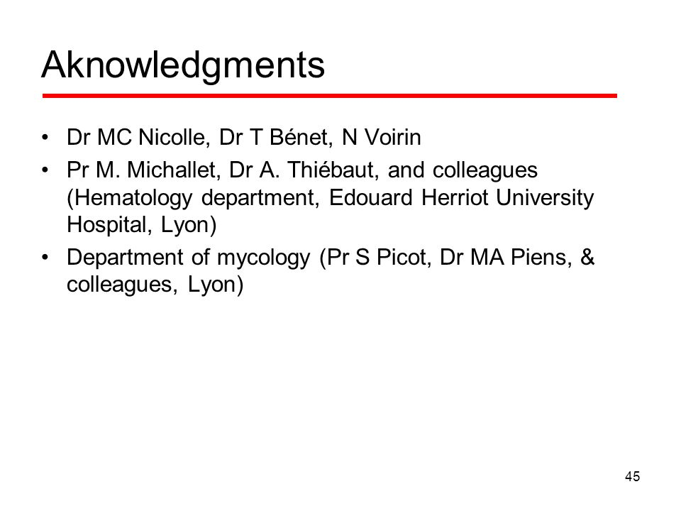 Aknowledgments Dr MC Nicolle, Dr T Bénet, N Voirin Pr M. Michallet, Dr A. Thiébaut, and colleagues (Hematology department, Edouard Herriot University