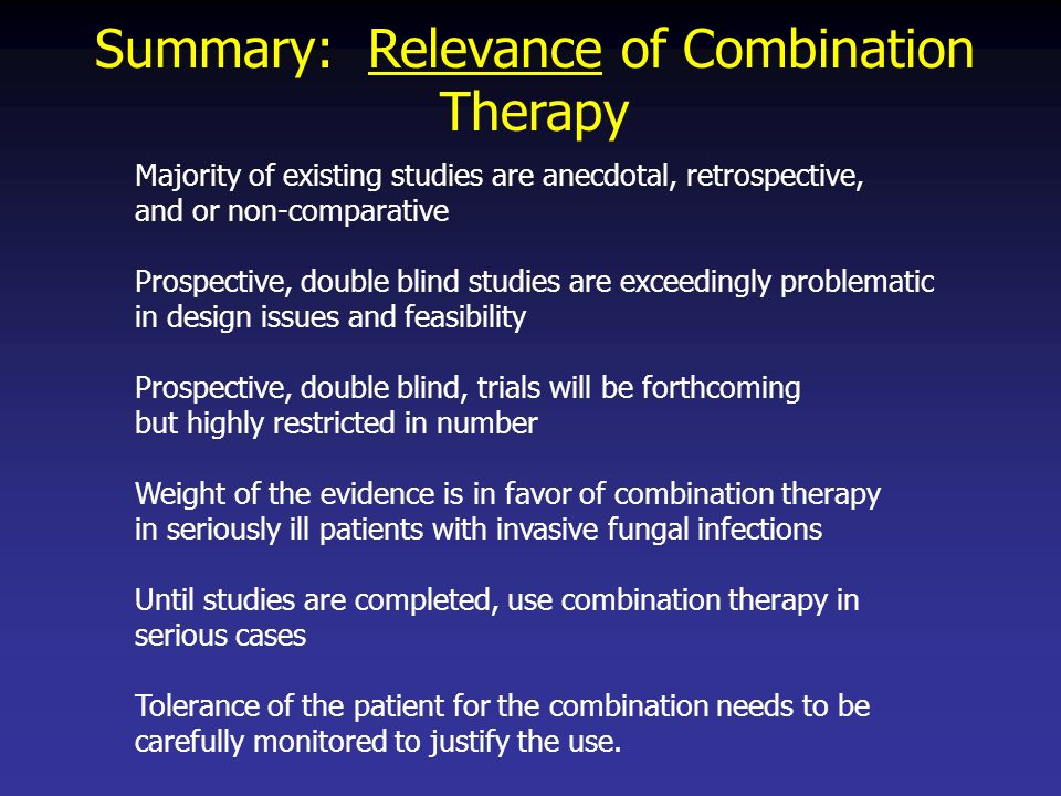 Summary: Relevance of Combination Therapy Majority of existing studies are anecdotal, retrospective, and or non-comparative Prospective, double blind