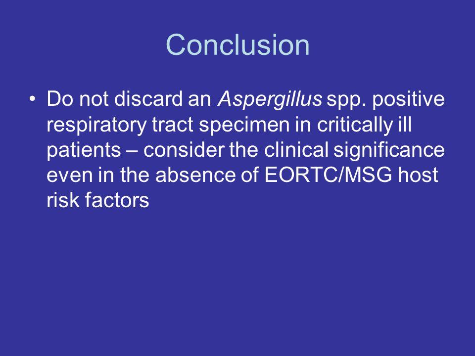 Conclusion Do not discard an Aspergillus spp.