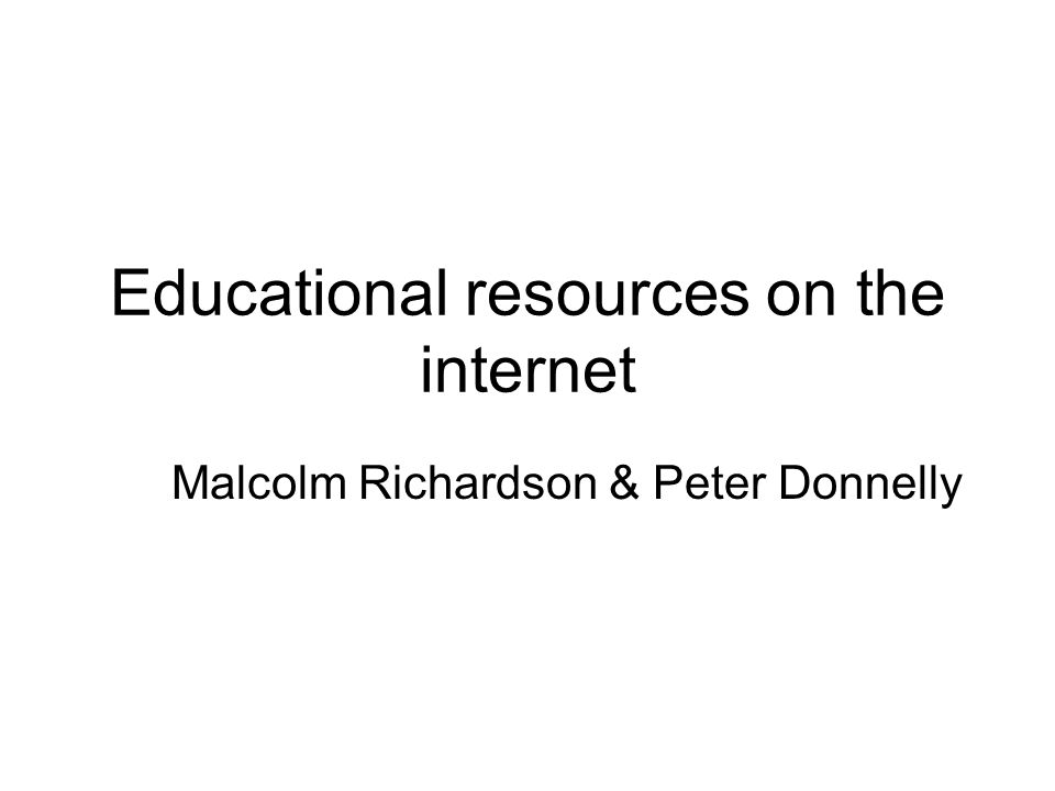 Educational resources on the internet Malcolm Richardson & Peter Donnelly