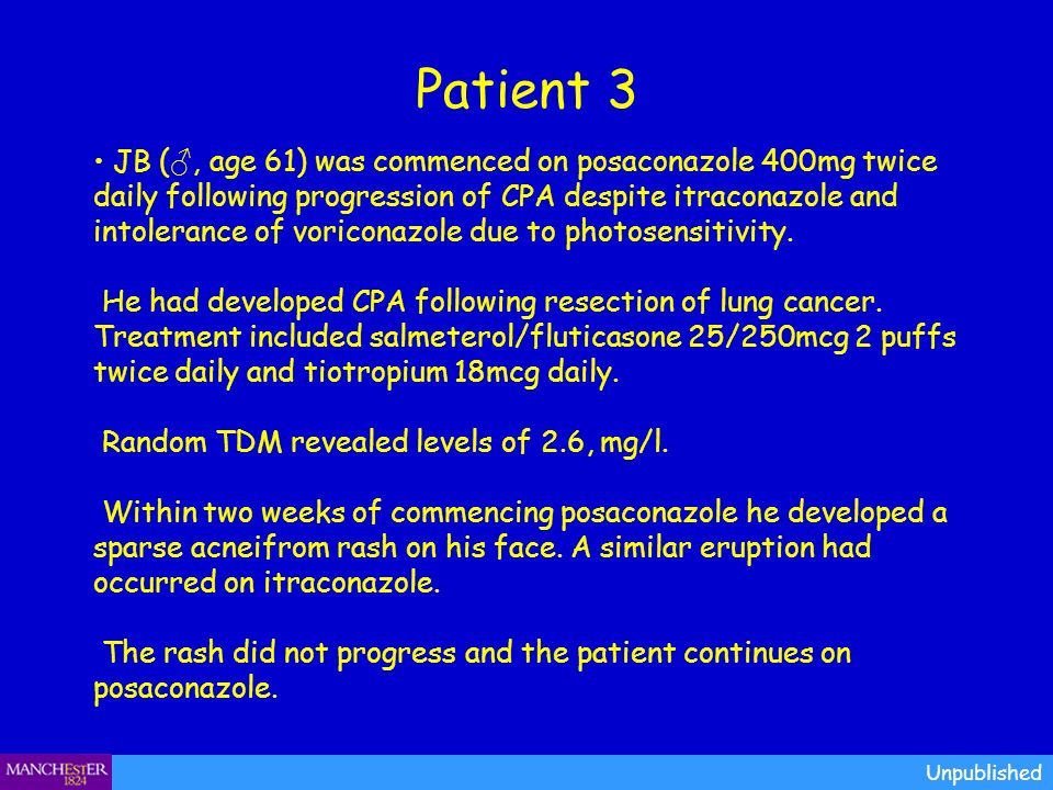 Patient 3 Unpublished JB (, age 61) was commenced on posaconazole 400mg twice daily following progression of CPA despite itraconazole and intolerance