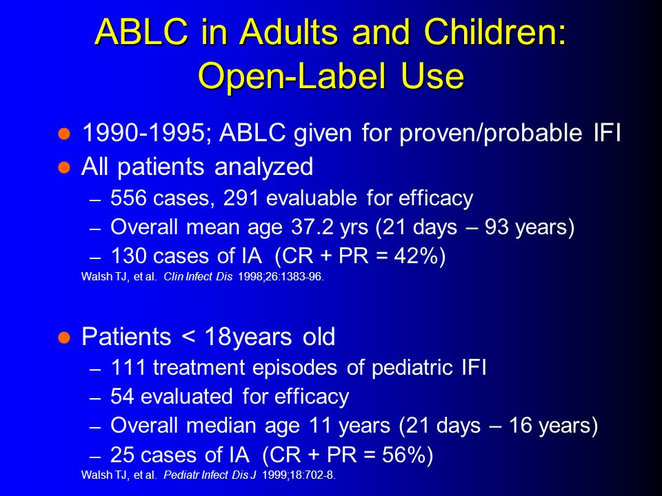 ABLC in Adults and Children: Open-Label Use 1990-1995; ABLC given for proven/probable IFI All patients analyzed – 556 cases, 291 evaluable for efficac
