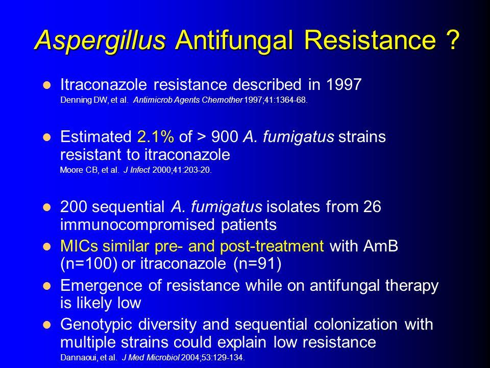 Aspergillus Antifungal Resistance ? Itraconazole resistance described in 1997 Denning DW, et al. Antimicrob Agents Chemother 1997;41:1364-68. Estimate