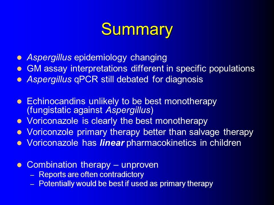 Summary Aspergillus epidemiology changing GM assay interpretations different in specific populations Aspergillus qPCR still debated for diagnosis Echi