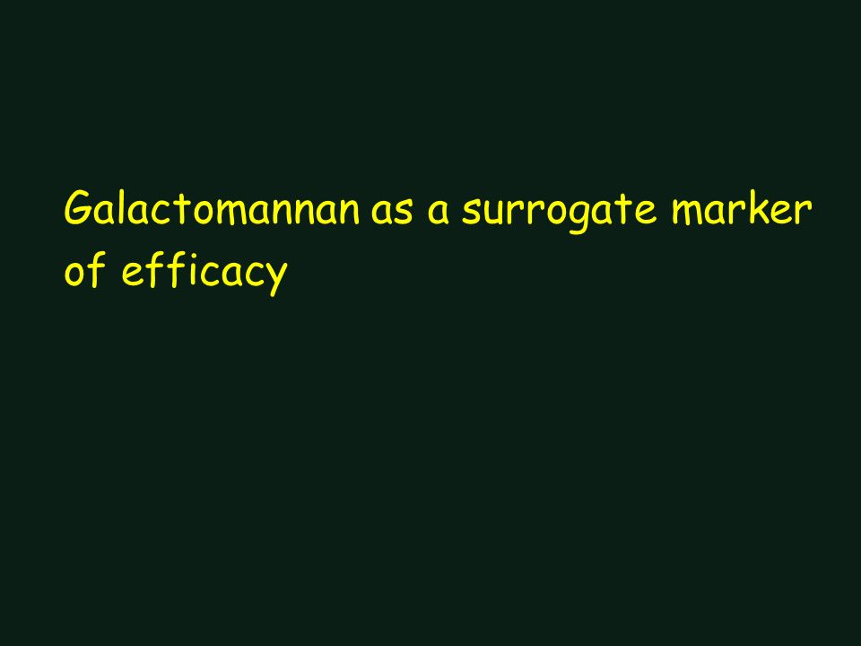 Galactomannan as a surrogate marker of efficacy