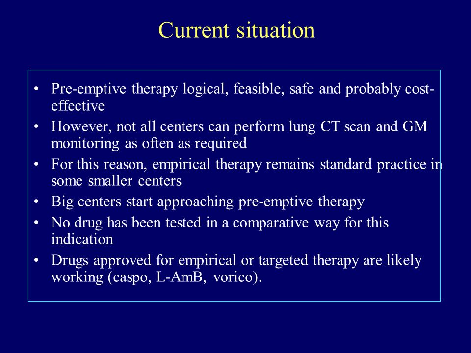 Current situation Pre-emptive therapy logical, feasible, safe and probably cost- effective However, not all centers can perform lung CT scan and GM mo