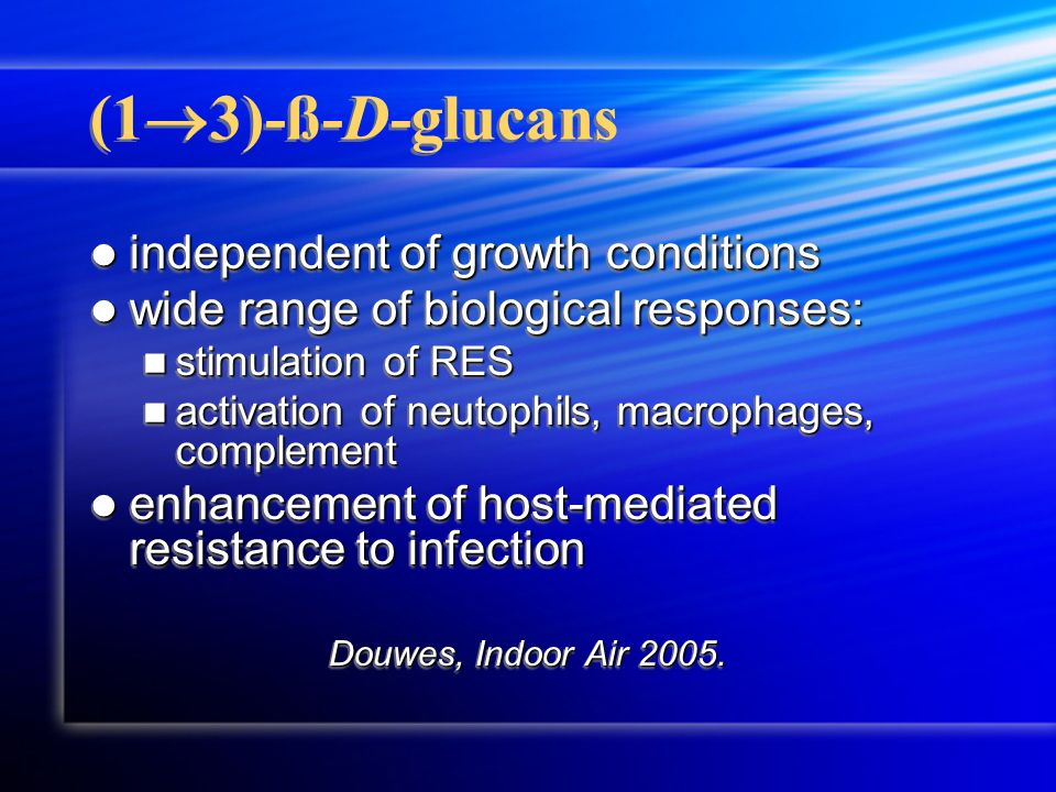 (1 3)-ß-D-glucans independent of growth conditions independent of growth conditions wide range of biological responses: wide range of biological respo