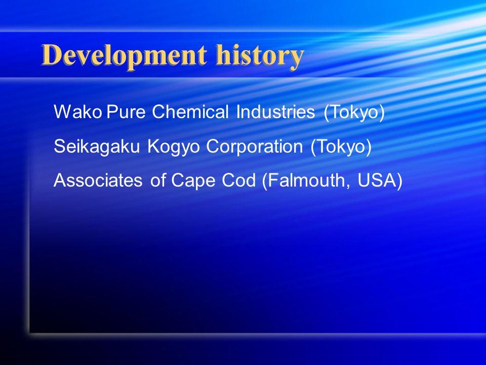 Development history Wako Pure Chemical Industries (Tokyo) Seikagaku Kogyo Corporation (Tokyo) Associates of Cape Cod (Falmouth, USA)