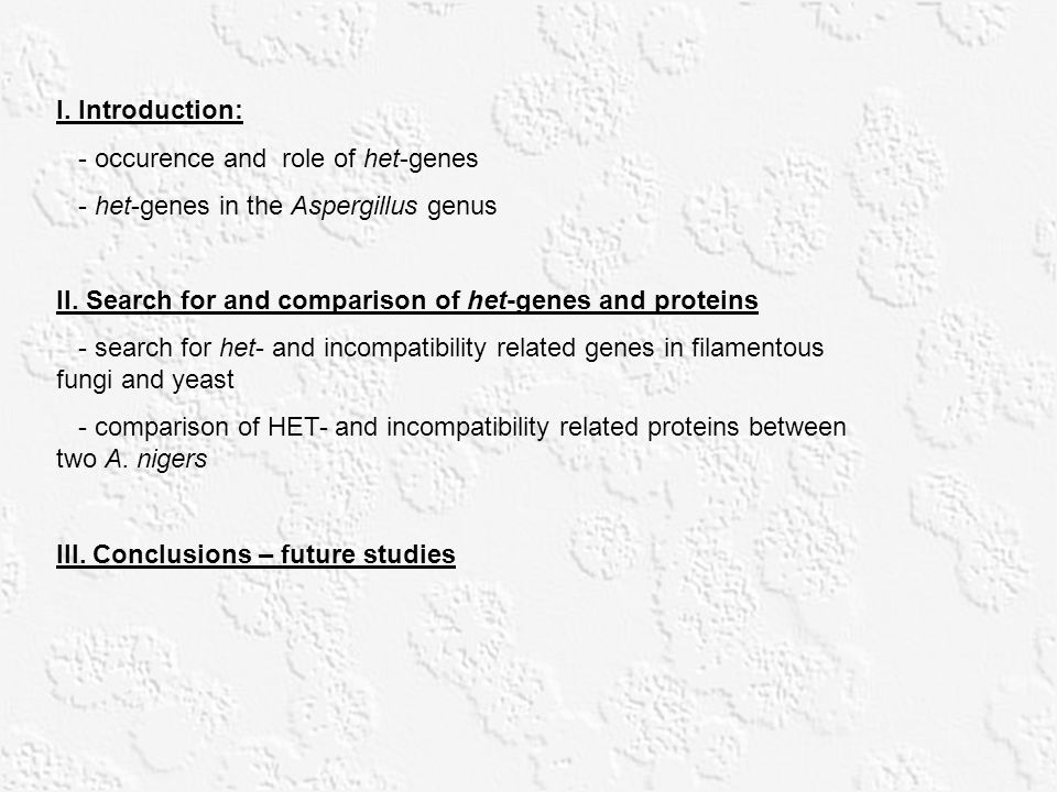 I. Introduction: - occurence and role of het-genes - het-genes in the Aspergillus genus II. Search for and comparison of het-genes and proteins - sear