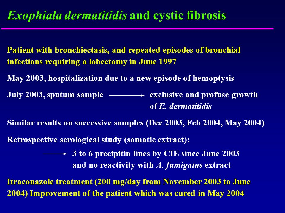 Exophiala dermatitidis and cystic fibrosis Patient with bronchiectasis, and repeated episodes of bronchial infections requiring a lobectomy in June 19