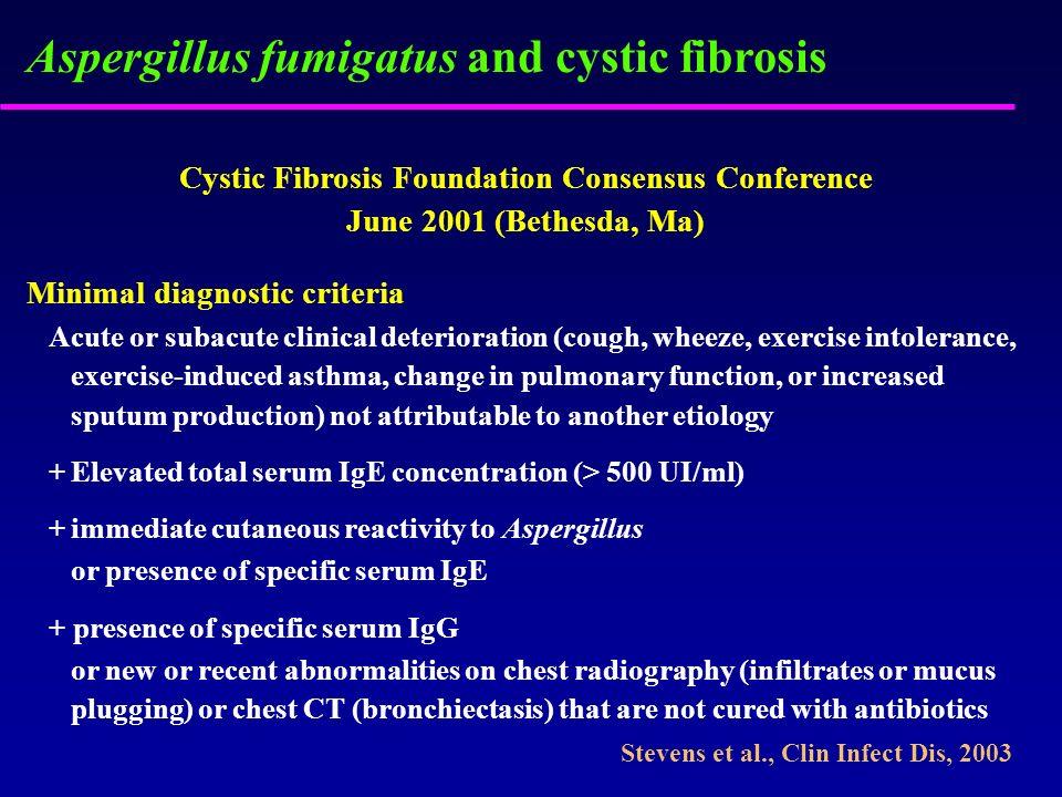 Aspergillus fumigatus and cystic fibrosis Cystic Fibrosis Foundation Consensus Conference June 2001 (Bethesda, Ma) Minimal diagnostic criteria Acute o