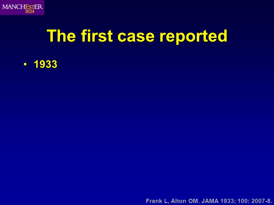 The first case reported 19331933 Frank L, Alton OM. JAMA 1933; 100: 2007-8.
