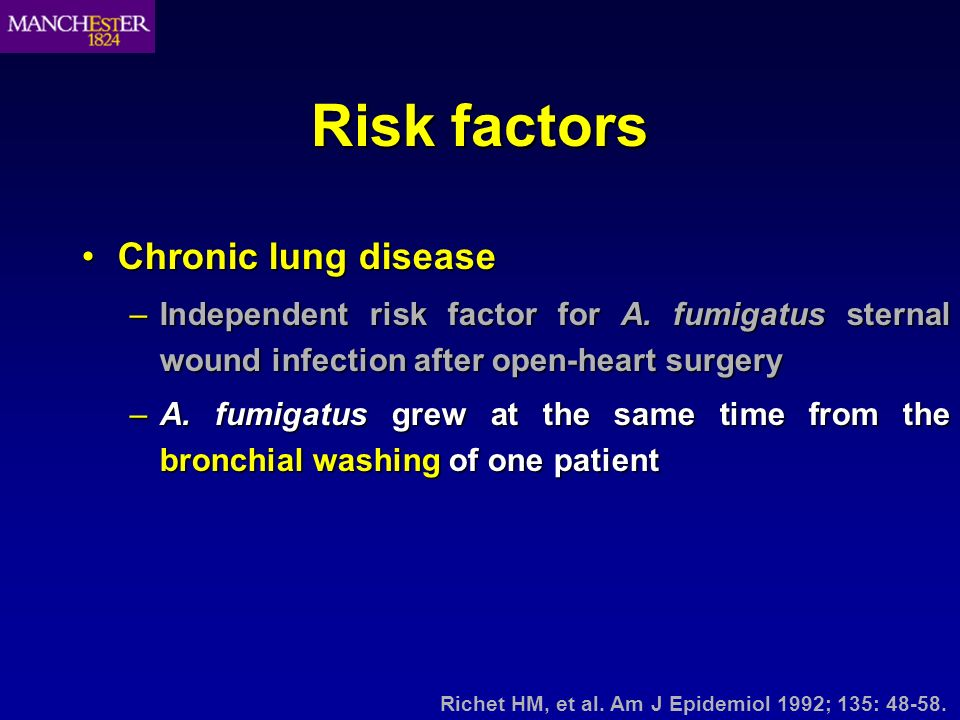 Risk factors Chronic lung diseaseChronic lung disease –Independent risk factor for A. fumigatus sternal wound infection after open-heart surgery –A. f