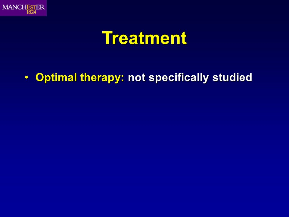 Treatment Optimal therapy: not specifically studiedOptimal therapy: not specifically studied