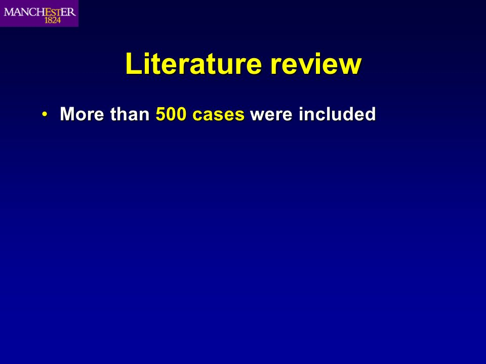 Literature review More than 500 cases were includedMore than 500 cases were included