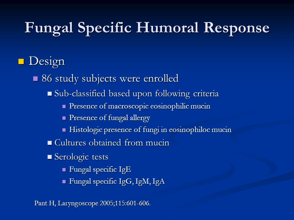 Fungal Specific Humoral Response Design Design 86 study subjects were enrolled 86 study subjects were enrolled Sub-classified based upon following cri