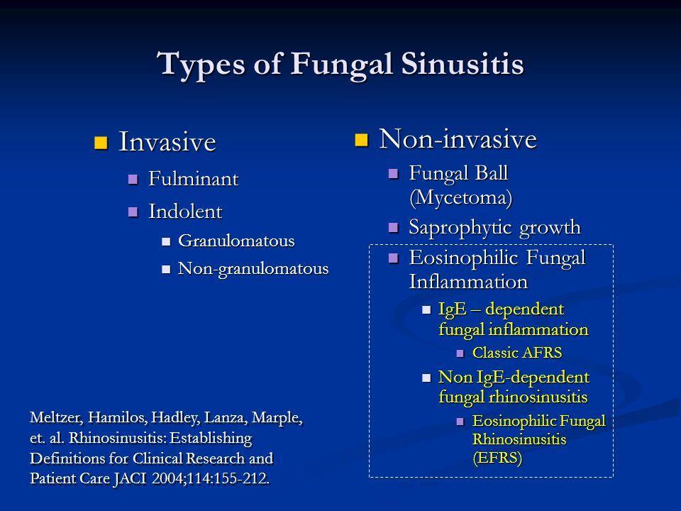 Types of Fungal Sinusitis Invasive Invasive Fulminant Fulminant Indolent Indolent Granulomatous Granulomatous Non-granulomatous Non-granulomatous Non-