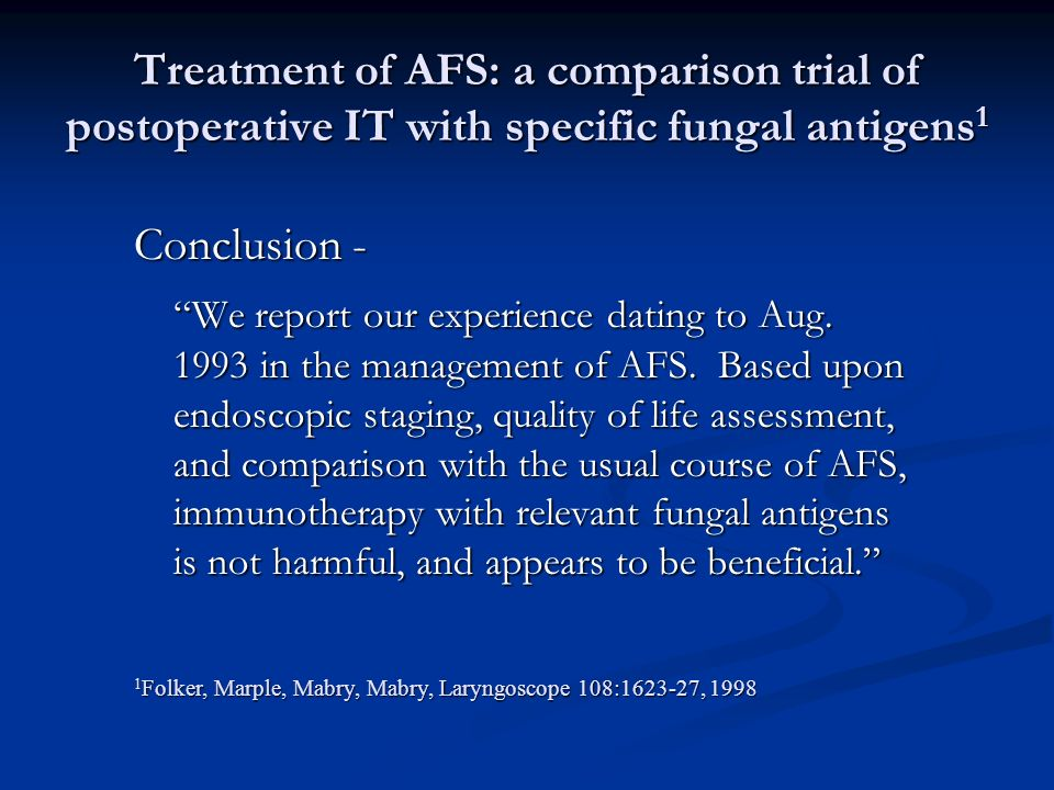 Treatment of AFS: a comparison trial of postoperative IT with specific fungal antigens 1 Conclusion - We report our experience dating to Aug. 1993 in