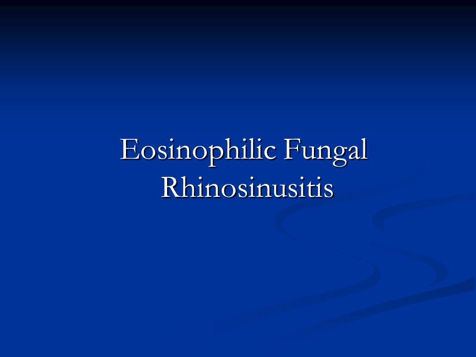 Eosinophilic Fungal Rhinosinusitis Eosinophilic Fungal Rhinosinusitis