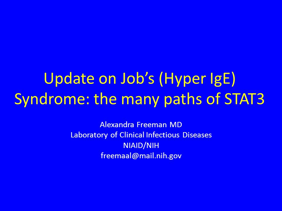 Update on Jobs (Hyper IgE) Syndrome: the many paths of STAT3 Alexandra Freeman MD Laboratory of Clinical Infectious Diseases NIAID/NIH freemaal@mail.n