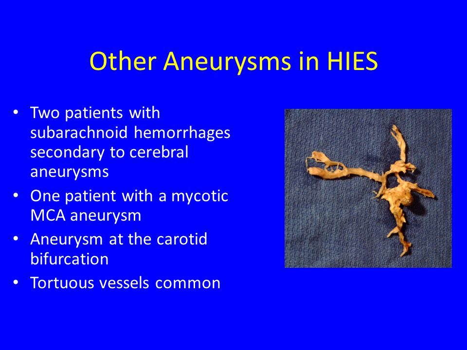 Other Aneurysms in HIES Two patients with subarachnoid hemorrhages secondary to cerebral aneurysms One patient with a mycotic MCA aneurysm Aneurysm at