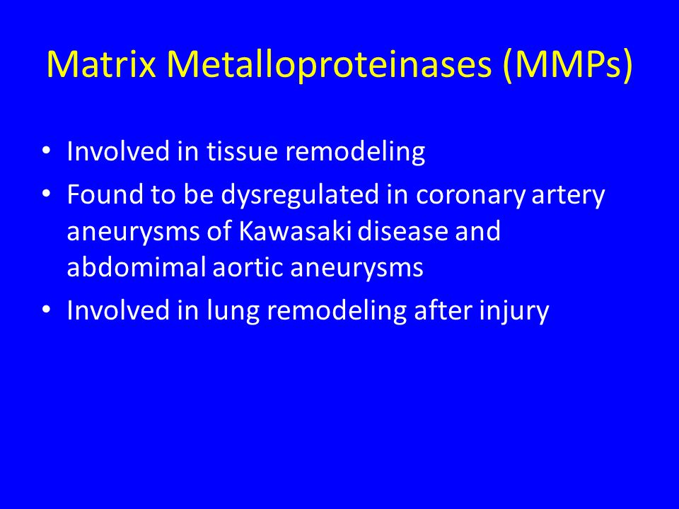 Matrix Metalloproteinases (MMPs) Involved in tissue remodeling Found to be dysregulated in coronary artery aneurysms of Kawasaki disease and abdomimal