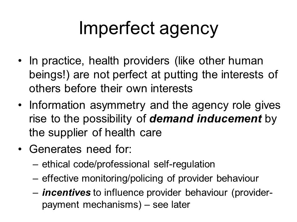 Imperfect agency In practice, health providers (like other human beings!) are not perfect at putting the interests of others before their own interest