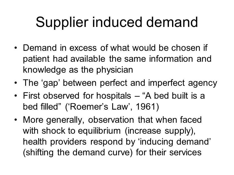 Supplier induced demand Demand in excess of what would be chosen if patient had available the same information and knowledge as the physician The gap