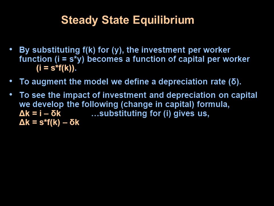 Steady State Equilibrium By substituting f(k) for (y), the investment per worker function (i = s*y) becomes a function of capital per worker (i = s*f(k)).