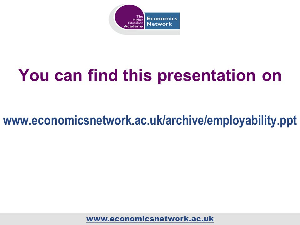www.economicsnetwork.ac.uk You can find this presentation on www.economicsnetwork.ac.uk/archive/employability.ppt