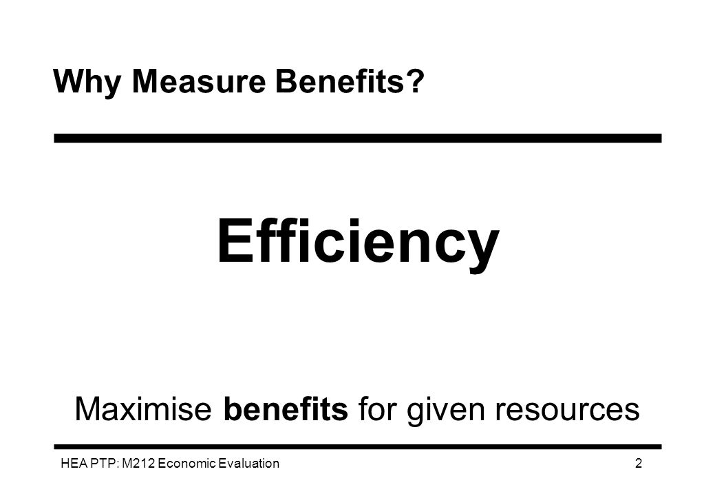 HEA PTP: M212 Economic Evaluation 43 Summary 1.Benefits must be assessed to establish efficiency.