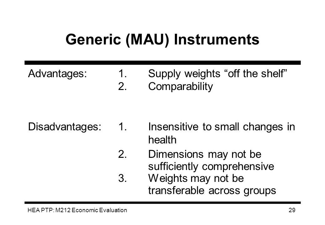HEA PTP: M212 Economic Evaluation 29 Generic (MAU) Instruments Advantages:1.Supply weights off the shelf 2.Comparability Disadvantages:1.Insensitive t