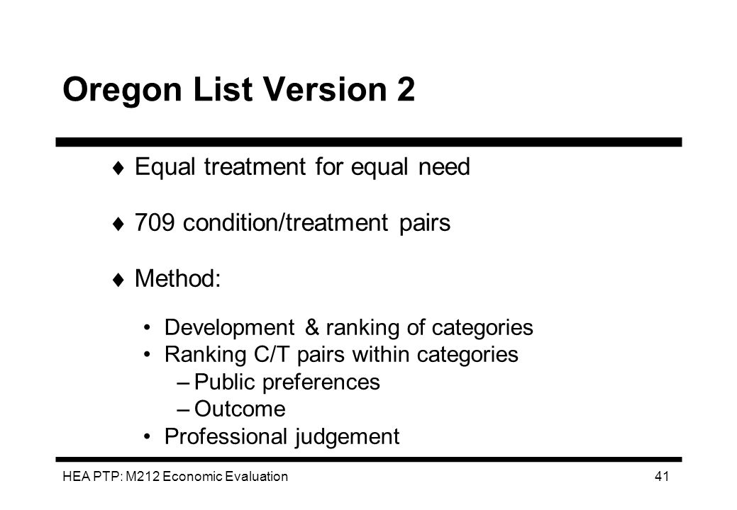 HEA PTP: M212 Economic Evaluation 41 Oregon List Version 2 Equal treatment for equal need 709 condition/treatment pairs Method: Development & ranking