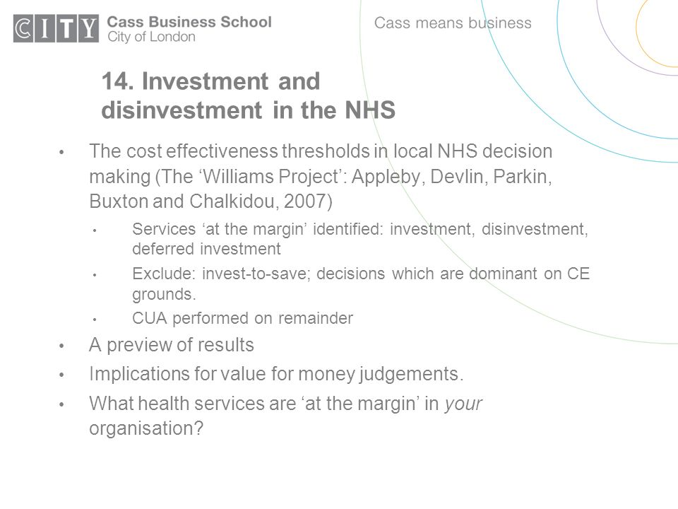 14. Investment and disinvestment in the NHS The cost effectiveness thresholds in local NHS decision making (The Williams Project: Appleby, Devlin, Par