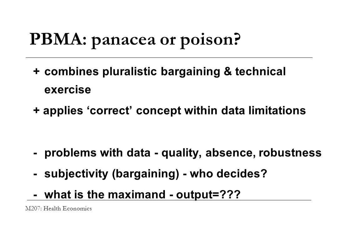 M207: Health Economics PBMA: panacea or poison? +combines pluralistic bargaining & technical exercise + applies correct concept within data limitation
