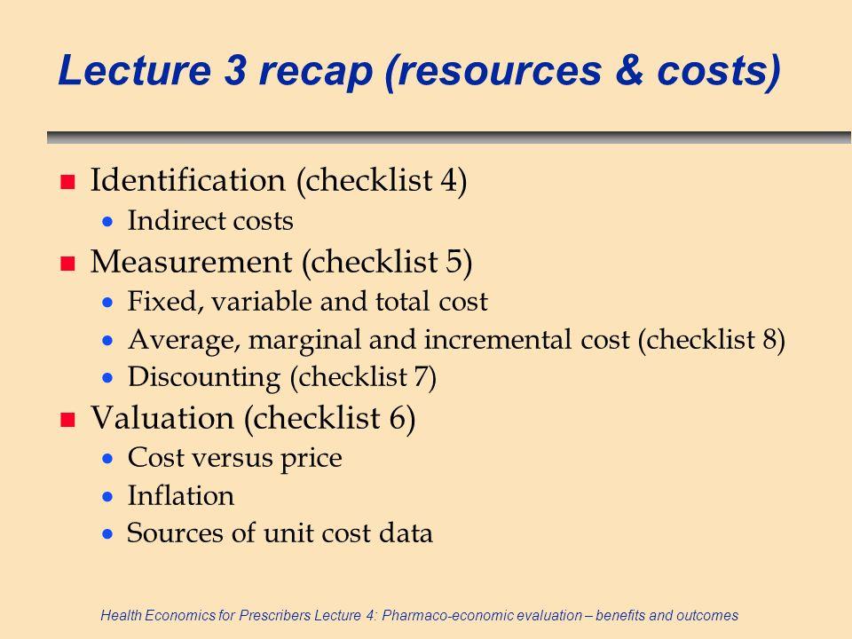 Health Economics for Prescribers Lecture 4: Pharmaco-economic evaluation – benefits and outcomes Limitations of measurement (i.e.