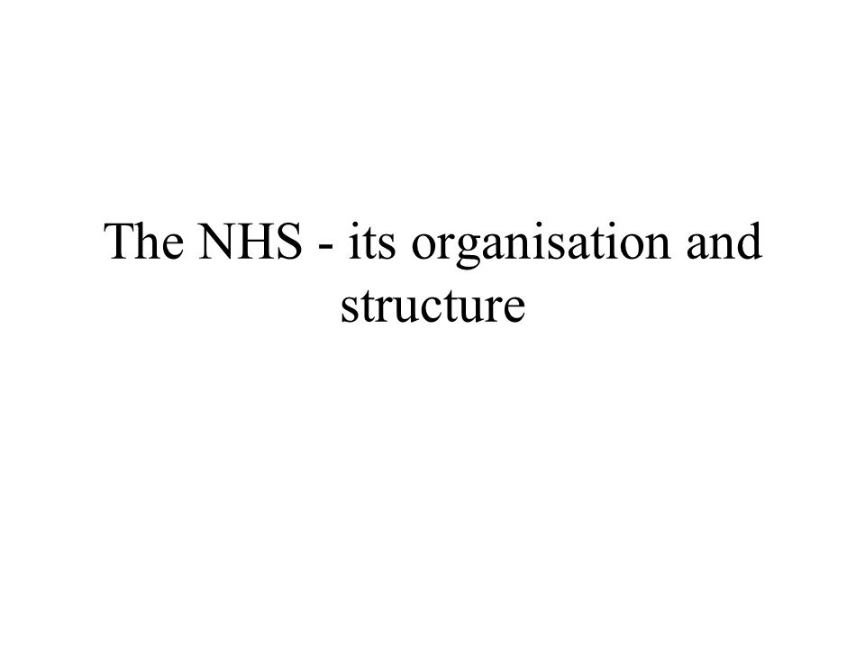 The NHS - its organisation and structure